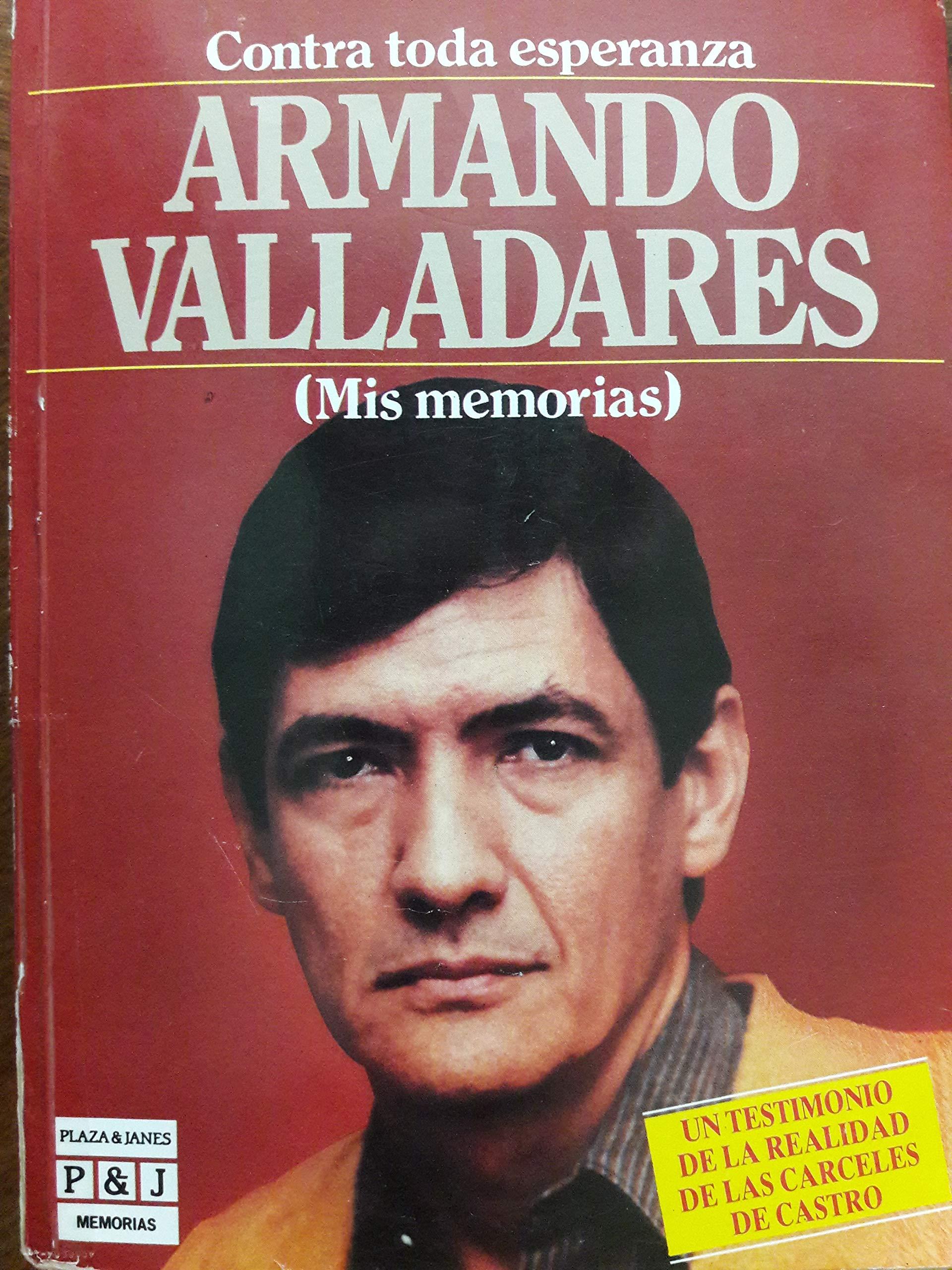 ARMANDO VALLADARES - MIS MEMORIAS: ARMANDO VALLADARES ...