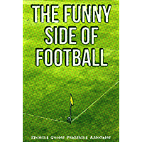 The Funny Side Of Football (English Edition)
