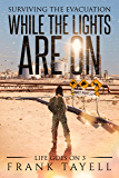 While the Lights Are On: Surviving the Evacuation (Life Goes On Book 3)