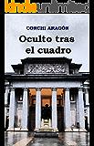Oculto tras el cuadro (Spanish Edition)
