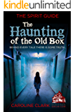 The Haunting of the Old Box (The Spirit Guide Book 5)