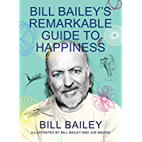 Bill Bailey's Remarkable Guide to Happiness: THE FEELGOOD BOOK OF THE YEAR