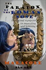 The Paradox of the Roman Nose: A personal viewpoint on masculine and feminine identity Kindle Edition