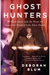 Ghost Hunters: William James and the Search for Scientific Proof of Life After Death Kindle Edition