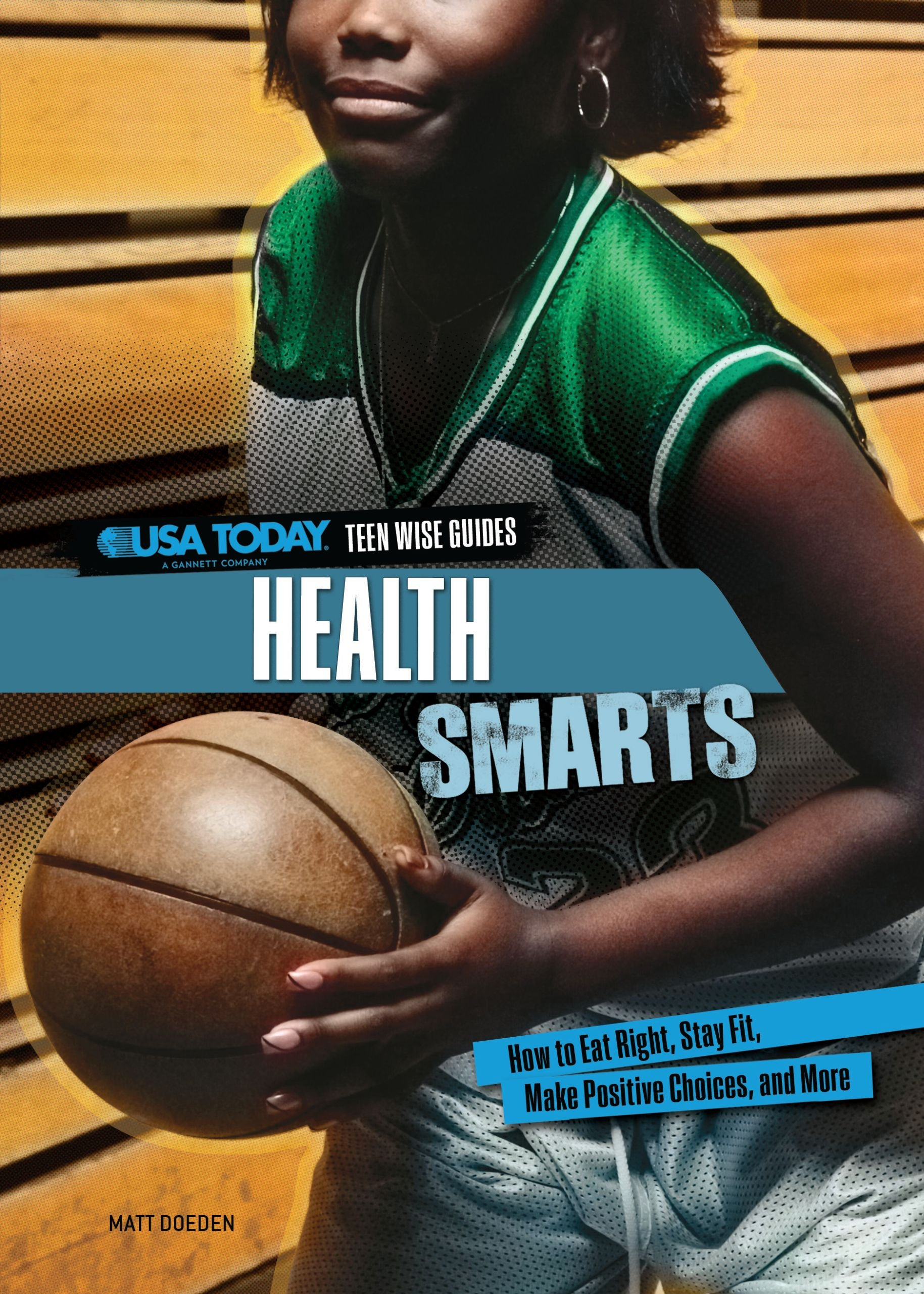 Health Smarts: How to Eat Right, Stay Fit, Make Positive Choices, and More (USA Today Teen Wise Guides: Lifestyle Choices) PDF