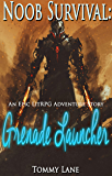Noob Survival:  Grenade Launcher: : a LitRPG adventure