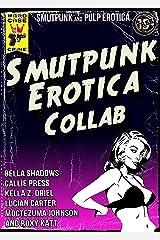 Smutpunk Erotica Collab: An Avant-Garde Anthology of M/M, Lesbian Futa, Humiliation, Steampunk, Science-Fiction, Pop Art Cyborg, Cthulhu, and More