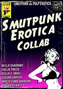 Smutpunk Erotica Collab: An Avant-Garde Anthology of M/M, Lesbian Futa, Humiliation, Steampunk, Science-Fiction, Pop Art Cyborg, Cthulhu, and More