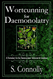 Wortcunning for Daemonolatry: A Formulary for the Daemonolater Alchemist and Gardener