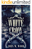 White Crow (The House of Crow Book 1)