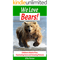 Books for Kids: We Love Bears! Children's Book of Fun, Fascinating Facts and Amazing Pictures: Picture Books for Children (Early and Beginner Readers)