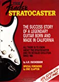 The Fender Stratocaster: The Success Story of a Legendary Guitar Born and Made in California