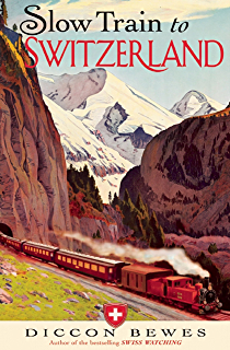 Swiss watching inside the land of milk and money ebook diccon slow train to switzerland one tour two trips 150 years and a world fandeluxe Gallery