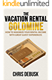 The Vacation Rental Goldmine: How To Maximize Your Rental Income With Great Guest Experiences