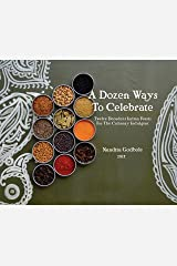 A Dozen Ways To Celebrate: Twelve Decadent Indian Feasts For The Culinary Indulgent. Kindle Edition