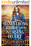 A Headstrong Bride For His Nursing Heart : A Clean Western Historical Romance Novel