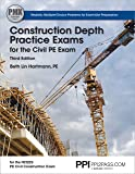 PPI Construction Depth Practice Exams for the Civil PE Exam, 3rd Edition (Paperback) – Comprehensive Practice Exams for…