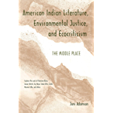 American Indian Literature, Environmental Justice, and Ecocriticism: The Middle Place