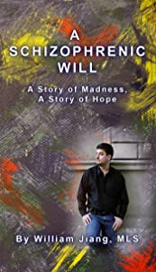 A Schizophrenic Will: A Story of Madness, A Story of Hope