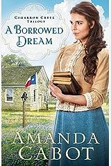 A Borrowed Dream (Cimarron Creek Trilogy Book #2) Kindle Edition