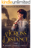 Across The Distance: Clean Historical Western Romance (Heart Travels West Book 1)