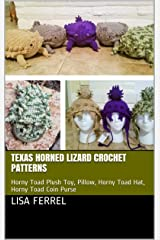 Texas Horned Lizard Crochet Patterns: Horny Toad Plush Toy, Pillow, Horny Toad Hat, Horny Toad Coin Purse Kindle Edition
