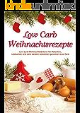 Low Carb Weihnachtsrezepte: 24 Rezepte für Plätzchen, Lebkuchen und viele weitere Leckereien garantiert Low Carb (Jedes Rezept mit Bild, essen ohne Kohlenhydrate, Low Carb Weihnachtsrezepte)