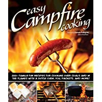 Easy Campfire Cooking: 200+ Family Fun Recipes for Cooking Over Coals and In the Flames with a Dutch Oven, Foil Packets…