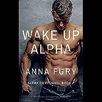 Wake Up, Alpha: A Dystopian Shifter Romance (Alpha Compound Series Book 2)