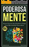 Poderosa Mente: Como Treinar Seu Cérebro e Criar Uma Mentalidade Vencedora (Imparavel.club Livro 2)
