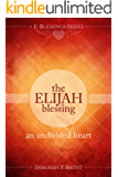 The Elijah Blessing: An Undivided Heart (E-Blessings Series)