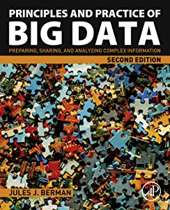 Principles and Practice of Big Data: Preparing, Sharing, and Analyzing Complex Information