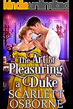 The Art of Pleasuring a Duke: A Steamy Historical Regency Romance Novel