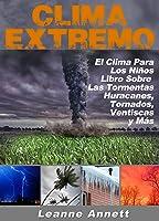 ¡Clima Extremo! El Clima Para Los Niños Libro