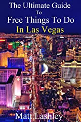 The Ultimate Guide to Free Things To Do in Las Vegas Kindle Edition