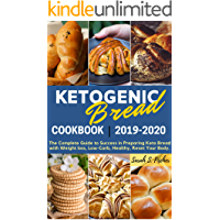 Ketogenic Bread Cookbook 2019-2020: The Complete Guide to Success in Preparing Keto Bread with Weight loss, Low-Carb, Healthy, Reset Your Body (Ketogenic Cookbook 101)