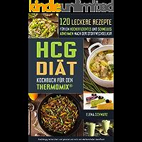 HCG Diät Kochbuch für den Thermomix® - 120 leckere Rezepte für ein hocheffizientes und schnelles Abnehmen nach der Stoffwechselkur: Schnell abnehmen? Gesund, lecker und effizient! (German Edition)