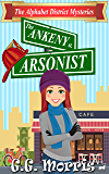 The Ankeny Arsonist (The Alphabet District Mysteries Book 1)