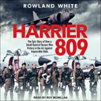 Harrier 809: The Epic Story of How a Small Band of Heroes Won Victory in the Air Against Impossible Odds