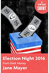 Election Night 2016: From Dark Money (A Vintage Short) Kindle Edition