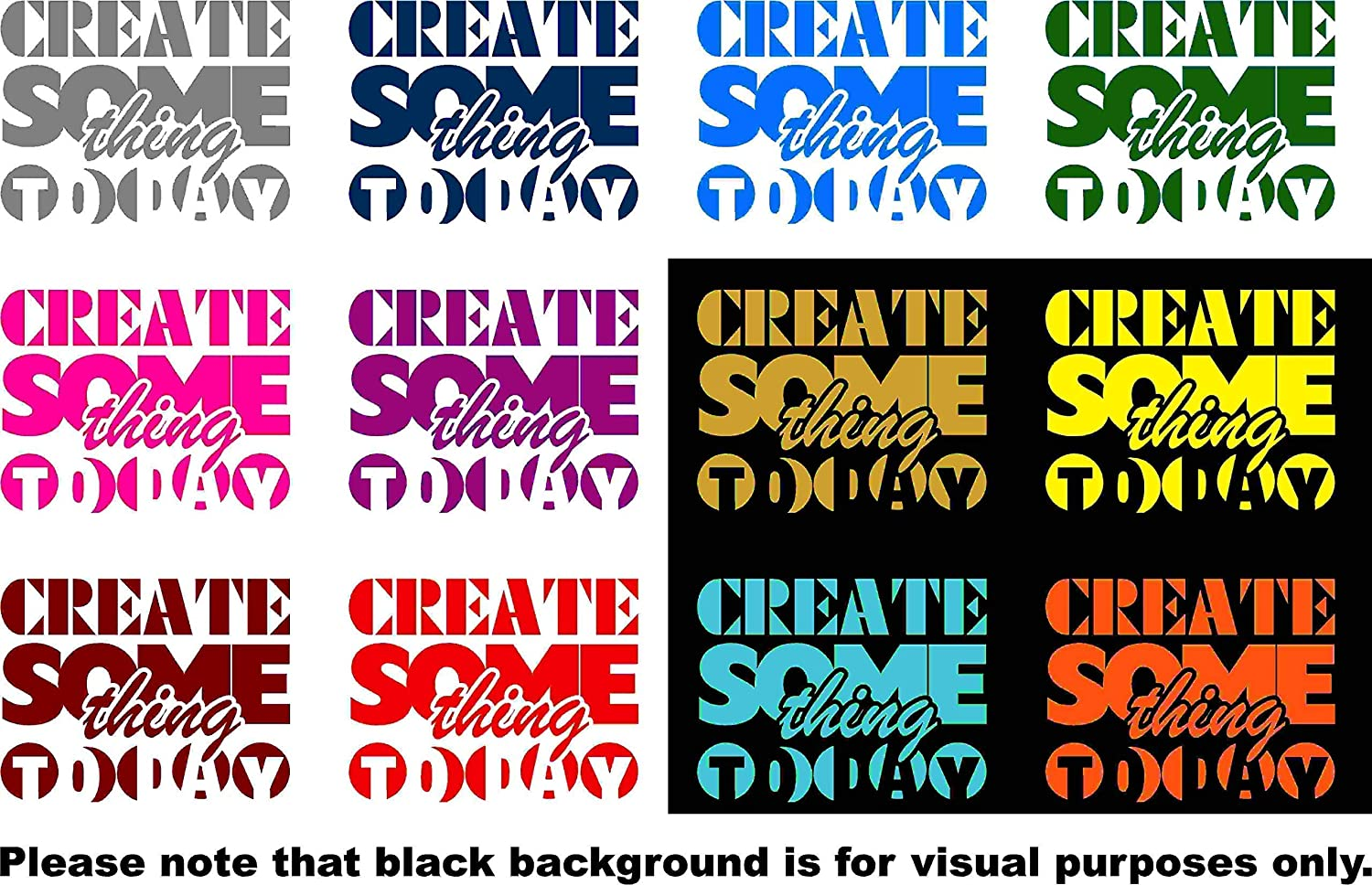 Create Something Today Quote Car Window Tumblers Wall Decal Sticker Vinyl Laptops Cellphones Phones Tablets Ipads Helmets Motorcycles Computer Towers V and T Gifts