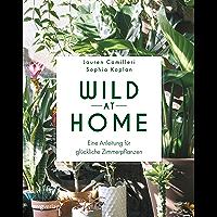 Wild at Home: Eine Anleitung für glückliche Zimmerpflanzen (German Edition)