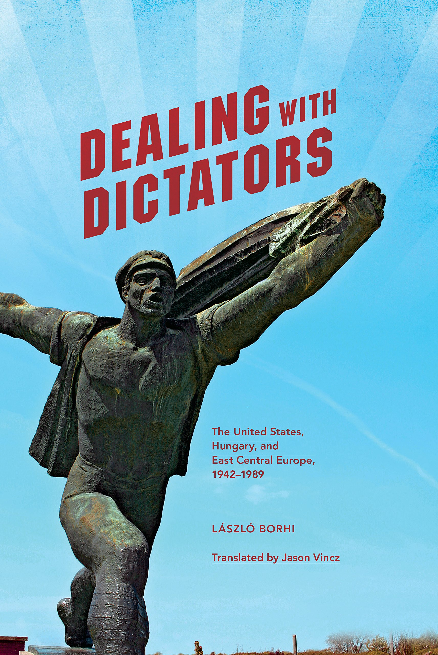 Download Dealing with Dictators: The United States, Hungary, and East Central Europe, 1942-1989 pdf epub