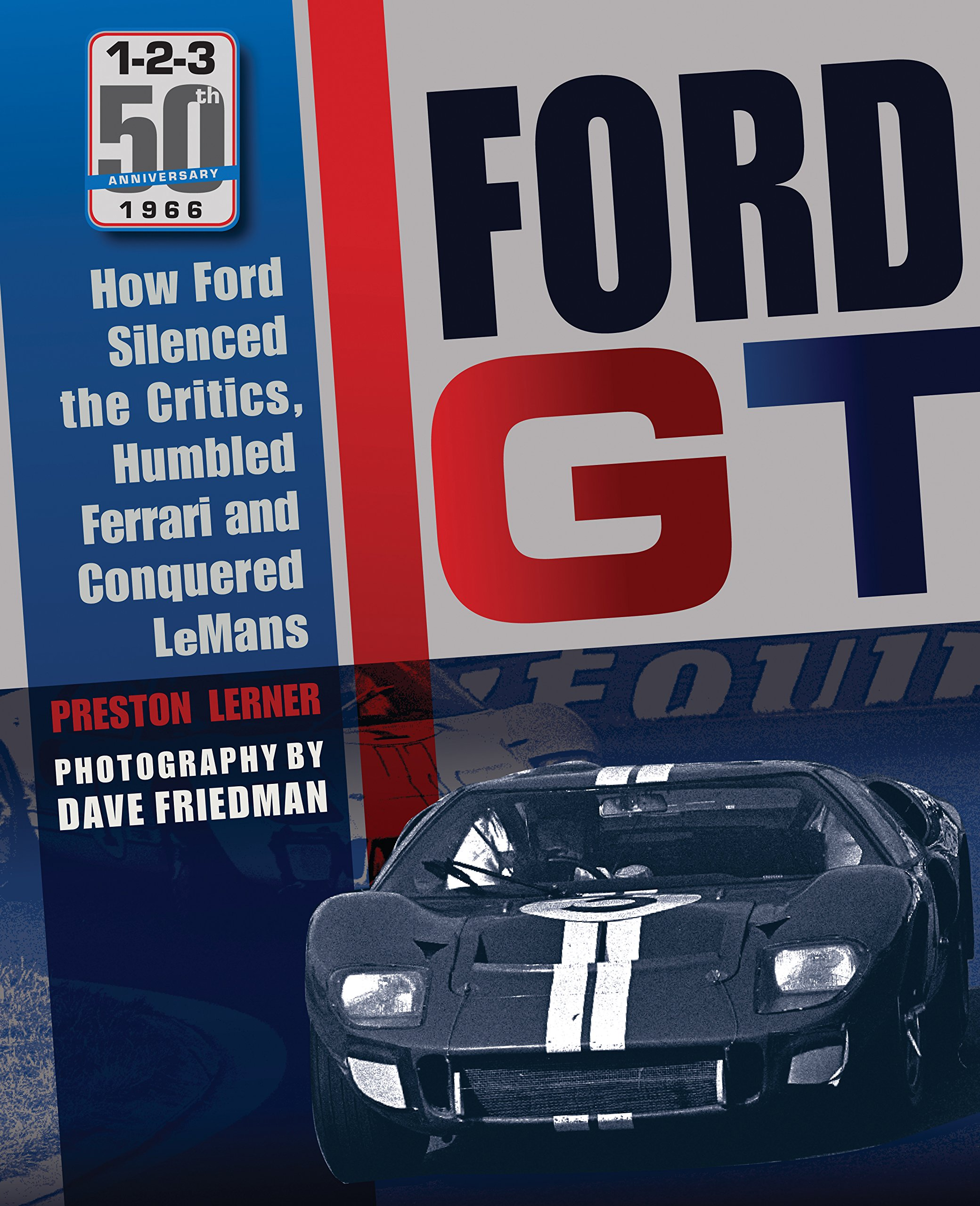 Ford Gt How Ford Silenced The Critics Humbled Ferrari And Conquered Le Mans Lerner Preston Friedman Dave 9780760347874 Amazon Com Books