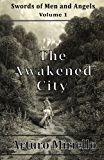 The Awakened City (Book 1 Epic Adventure) (Swords of Men and Angels)