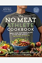The No Meat Athlete Cookbook: Whole Food, Plant-Based Recipes to Fuel Your Workouts―and the Rest of Your Life Paperback