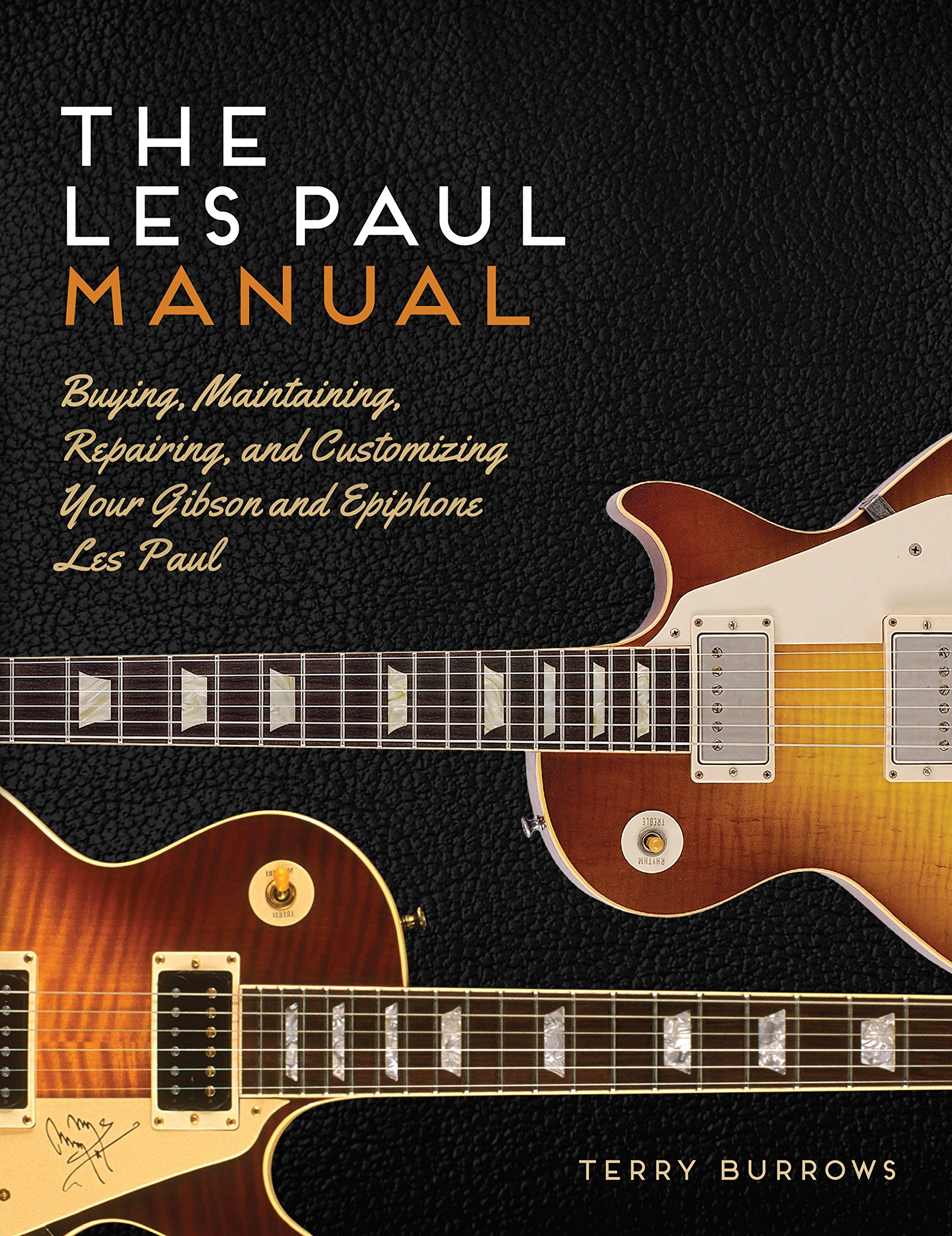 The Les Paul Manual: Buying, Maintaining, Repairing, and Customizing Your  Gibson and Epiphone Les Paul: Terry Burrows: 9780760349236: Amazon.com:  Books