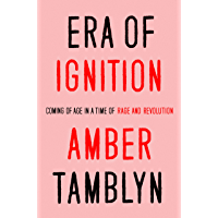 Era of Ignition: Coming of Age in a Time of Rage and Revolution (English Edition)