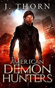 American Demon Hunters: An Urban Fantasy Supernatural Thriller