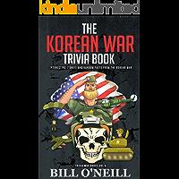 The Korean War Trivia Book: Interesting Stories and Random Facts From The Korean War (Trivia War Books Book 4)